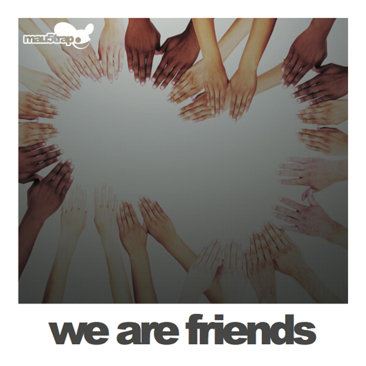 mau5trap: We Are Friends!