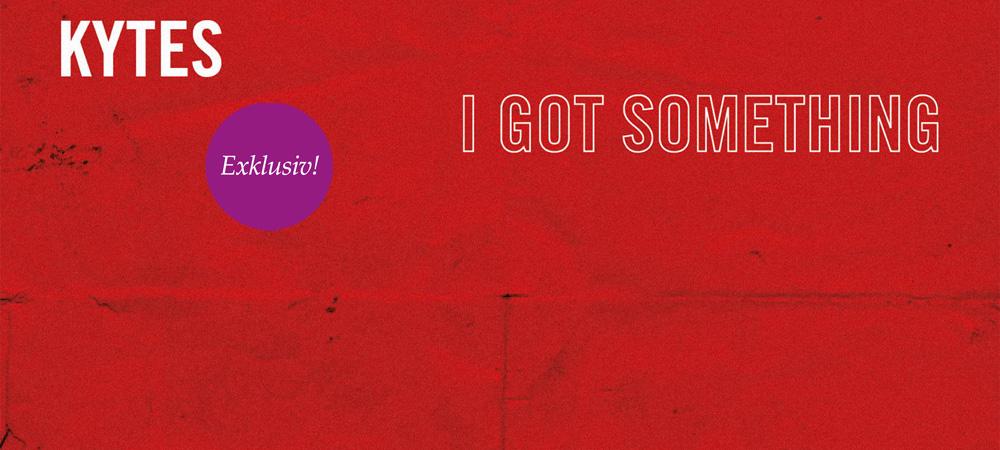 Exklusive Premiere: KYTES – I Got Something (Robot Koch Remix)